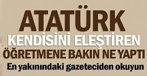 Bir öğretmen Atatürk aleyhinde kötü şiir yazmış, kendisini hizmetten çıkarmışlardı.