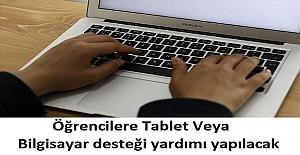 İlköğretim, Lise Ve Üniversite Öğrencilerine Tablet Veya Bilgisayar desteği yardımı yapılacak