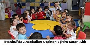 İstanbul'da Anaokulları Uzaktan Eğitim Kararı Aldı