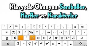 Klavyede Bulunmayan Karakter, Sembol ve Simgeler. Klavye İşaretleri ve Sembolleri
