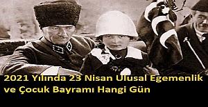 2021 Yılında 23 Nisan Ulusal Egemenlik ve Çocuk Bayramı Hangi Gün? 23 Nisan Resmi Tatil mi?