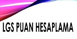 LGS Puan Hesaplama Nasıl Yapılır?...