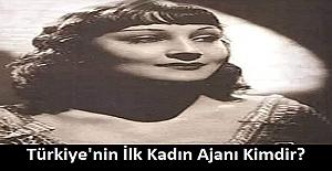 Türkiye'nin İlk Kadın Ajanı Kimdir?
