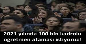 2021 yılında 100 bin kadrolu öğretmen ataması istiyoruz!