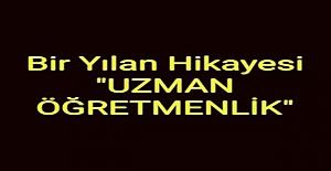 """BİR YILAN HİKAYESİ """"UZMAN ÖĞRETMENLİK"""""""