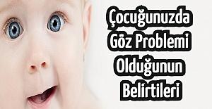 Çocuğunuzda Göz Problemi Olduğunun Belirtileri
