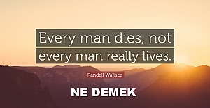 Every man dies not every man really lives ne demek