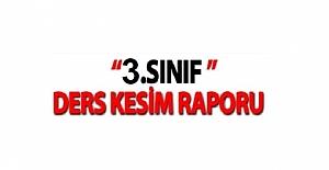 İLKOKUL 3.SINIF DERS KESİM RAPORLARI