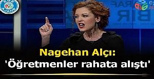 Nagehan Alçı, #34;Öğretmenler...