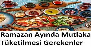Ramazan Ayında Mutlaka Tüketilmesi Gerekenler