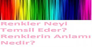 Renkler Neyi Temsil Eder? Renklerin Anlamı Nedir?