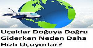 Uçaklar Doğuya Doğru Giderken Neden Daha Hızlı Uçuyorlar?