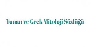 Yunan ve Grek Mitoloji Sözlüğü