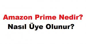 Amazon Prime Nedir, Amazon Prime Üyeliği Nasıl Açılır?