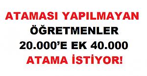 ATAMASI YAPILMAYAN ÖĞRETMENLER 20.000'E EK 40.000 ATAMA İSTİYOR!