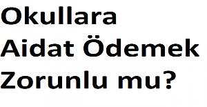 Okullara Aidat Ödemek Zorunlu mu?