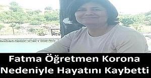 Fatma Öğretmen Korona Nedeniyle Hayatını Kaybetti