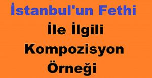 İstanbul'un Fethi İle İlgili Kompozisyon Örneği