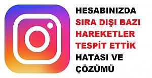 Instagram Hesabınızda Sıra Dışı Bazı Hareketler Fark Ettik Sorunu ve Çözümü