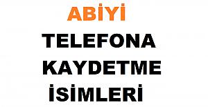 Abiyi Telefona Kaydetme İsimleri