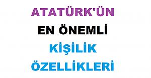 Atatürk'ün 30 Kişilik Özelliği