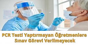 PCR Testi Yaptırmayan Öğretmenlere Sınav Görevi Verilmeyecek