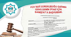 ZORUNLU PCR TESTİ GENELGESİNİN İPTALİ İÇİN DANIŞTAY'A BAŞVURDUK