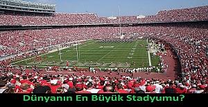 Dünyanın En Büyük Stadyumu?