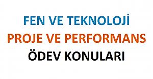 Fen ve Teknoloji Dersi Proje ve Performans Ödev Konuları