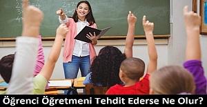 Öğrenci Öğretmeni Tehdit Ederse Ne Olur?