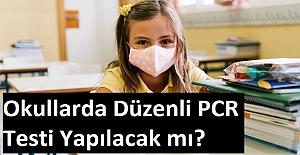 Okullarda Düzenli PCR Testi Yapılacak mı?