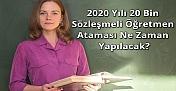 2020 Yılı 20 Bin Sözleşmeli Öğretmen Ataması Ne Zaman Yapılacak? 20 Bin Sözleşmeli Öğretmen Atama Takvimi